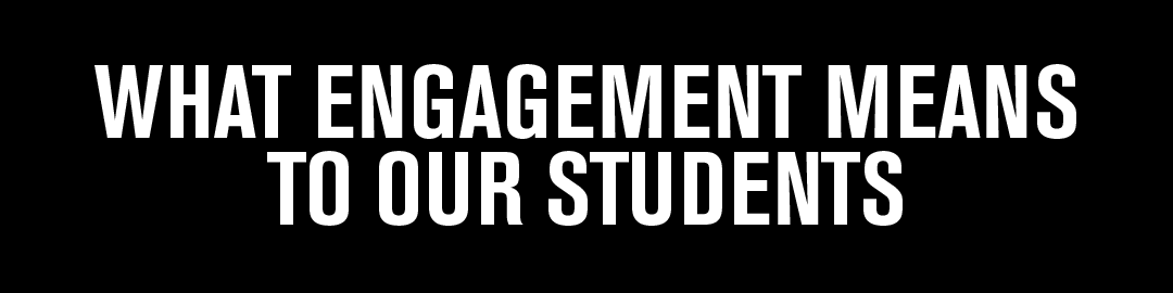 What Engagement Means to Our Students